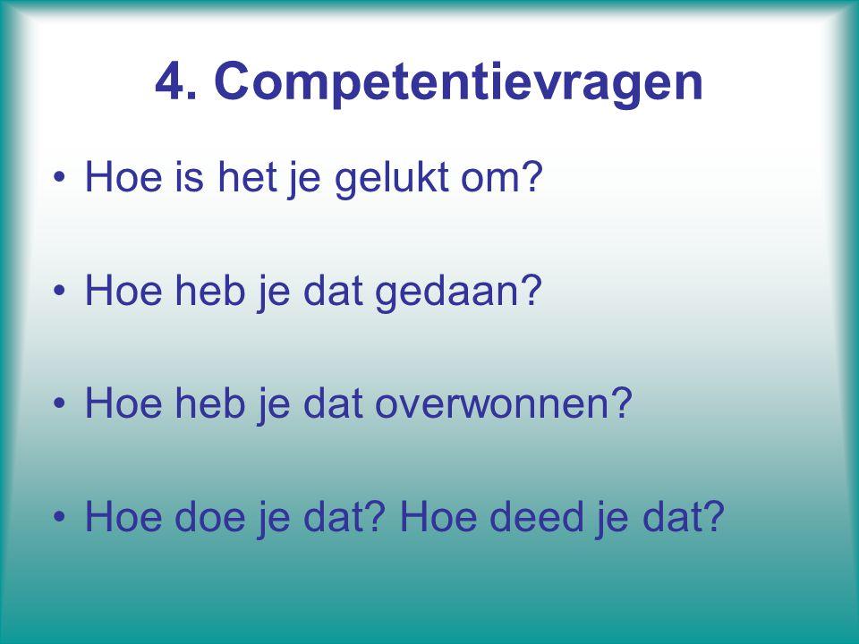 4. Competentievragen Hoe is het je gelukt om Hoe heb je dat gedaan