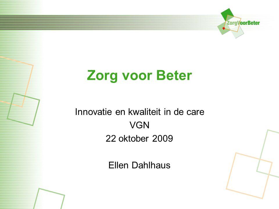 Innovatie en kwaliteit in de care VGN 22 oktober 2009 Ellen Dahlhaus