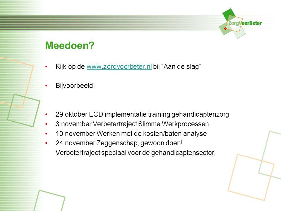 Meedoen Kijk op de www.zorgvoorbeter.nl bij Aan de slag