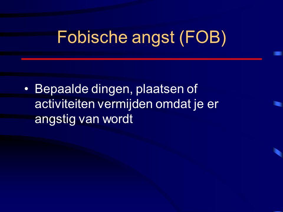 Fobische angst (FOB) Bepaalde dingen, plaatsen of activiteiten vermijden omdat je er angstig van wordt.