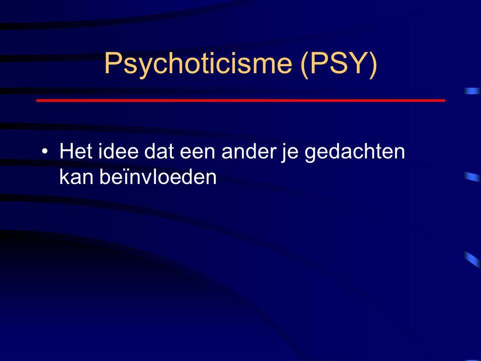 Psychoticisme (PSY) Het idee dat een ander je gedachten kan beïnvloeden