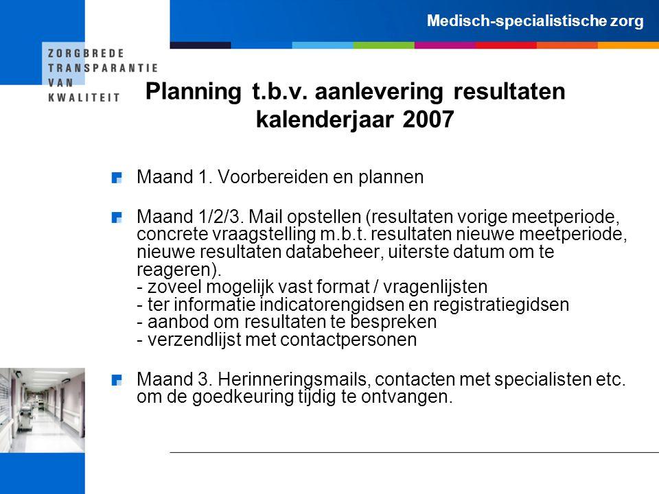 Planning t.b.v. aanlevering resultaten kalenderjaar 2007