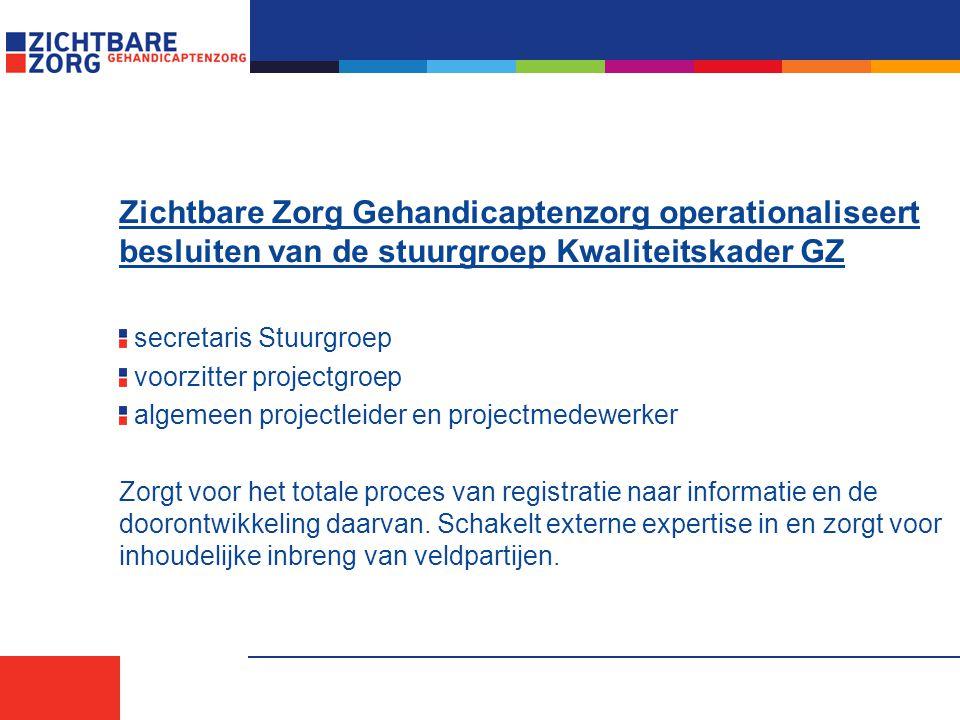 Zichtbare Zorg Gehandicaptenzorg operationaliseert besluiten van de stuurgroep Kwaliteitskader GZ