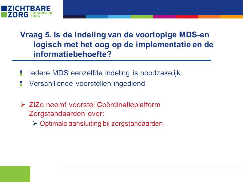 Vraag 5. Is de indeling van de voorlopige MDS-en logisch met het oog op de implementatie en de informatiebehoefte