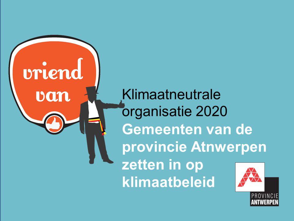Klimaatneutrale organisatie 2020 Gemeenten van de provincie Atnwerpen zetten in op klimaatbeleid