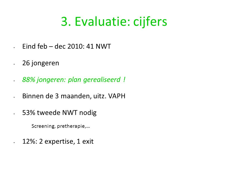 3. Evaluatie: cijfers Eind feb – dec 2010: 41 NWT 26 jongeren