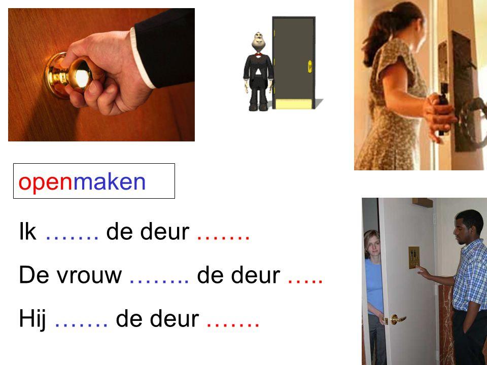 openmaken Ik ……. de deur ……. De vrouw …….. de deur ….. Hij ……. de deur …….