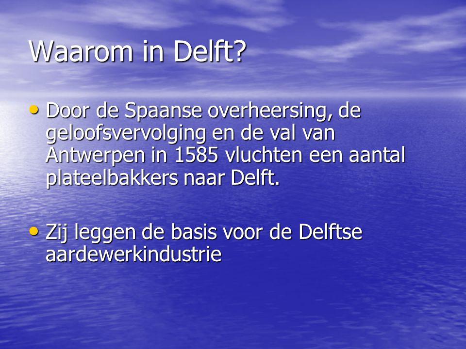 Waarom in Delft Door de Spaanse overheersing, de geloofsvervolging en de val van Antwerpen in 1585 vluchten een aantal plateelbakkers naar Delft.
