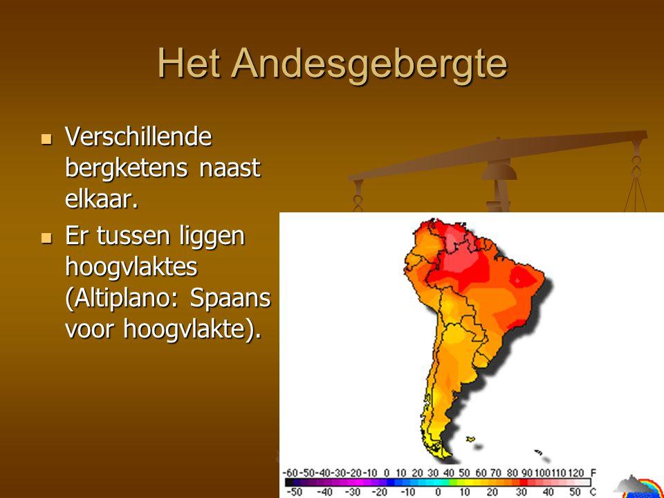 Het Andesgebergte Verschillende bergketens naast elkaar.
