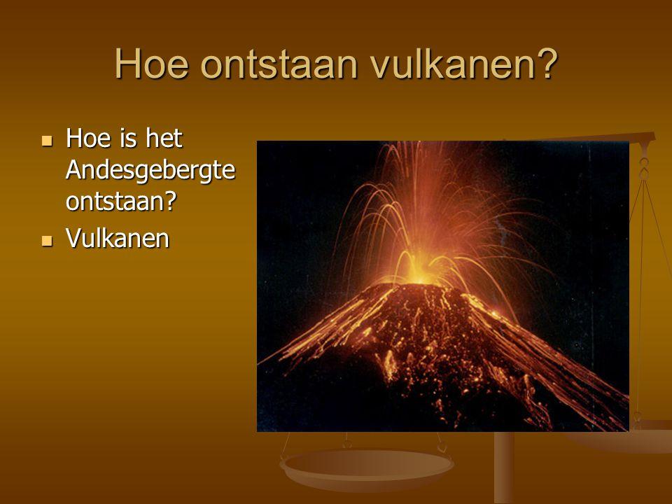 Hoe ontstaan vulkanen Hoe is het Andesgebergte ontstaan Vulkanen