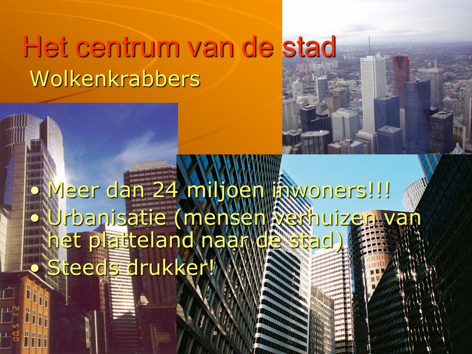 Het centrum van de stad Wolkenkrabbers Meer dan 24 miljoen inwoners!!!