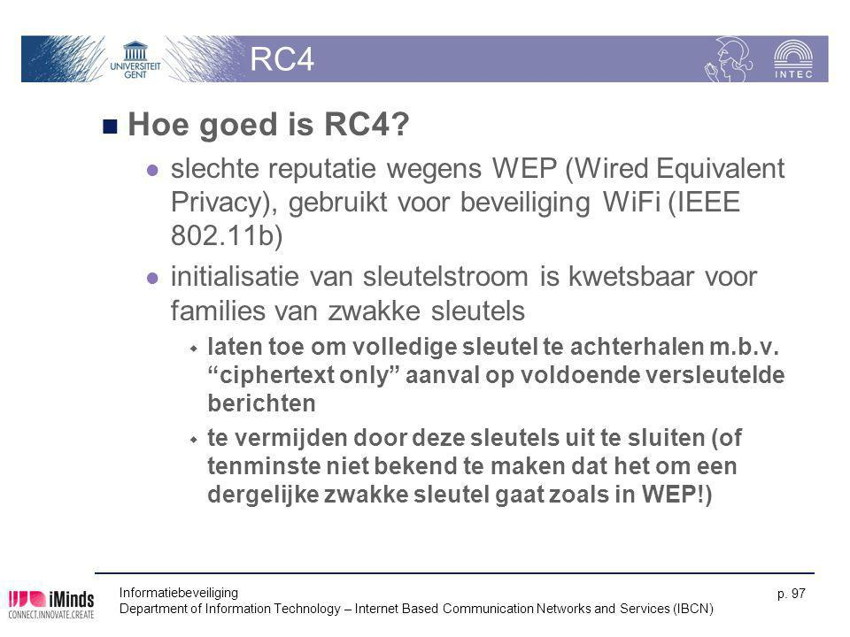 RC4 Hoe goed is RC4 slechte reputatie wegens WEP (Wired Equivalent Privacy), gebruikt voor beveiliging WiFi (IEEE 802.11b)