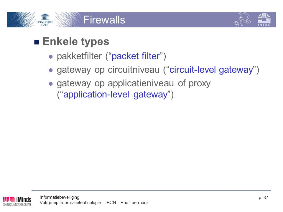 Firewalls Enkele types pakketfilter ( packet filter )