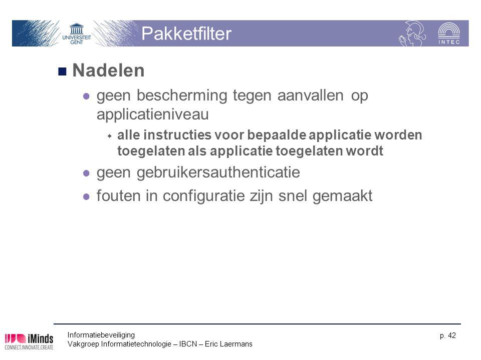 Pakketfilter Nadelen. geen bescherming tegen aanvallen op applicatieniveau.