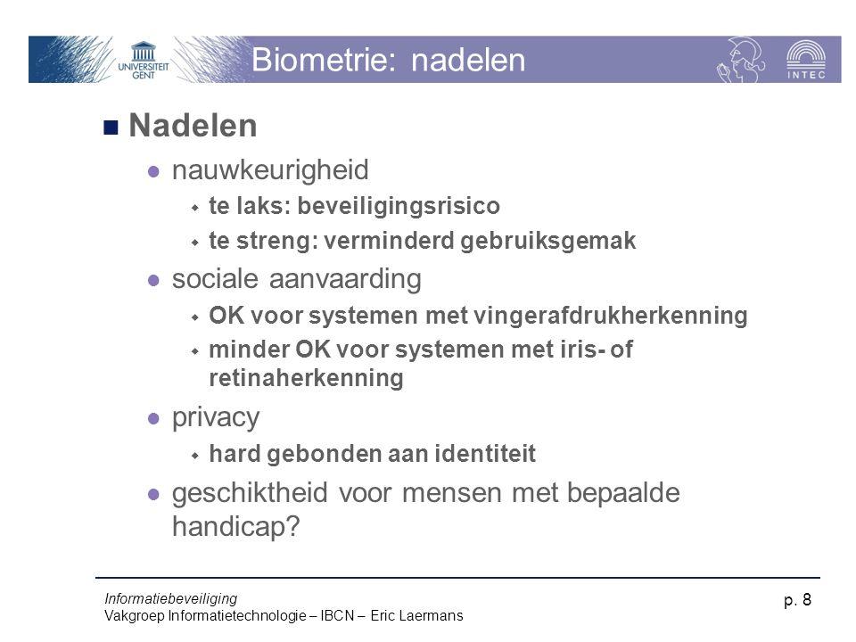Biometrie: nadelen Nadelen nauwkeurigheid sociale aanvaarding privacy