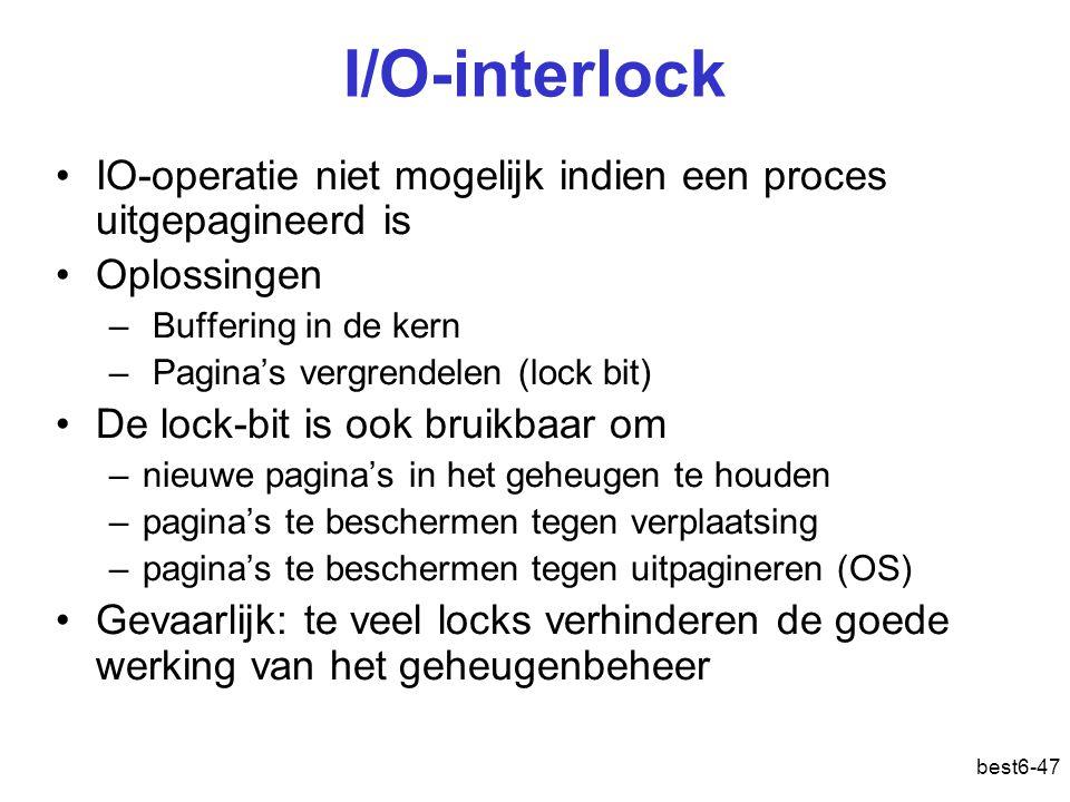 I/O-interlock IO-operatie niet mogelijk indien een proces uitgepagineerd is. Oplossingen. Buffering in de kern.