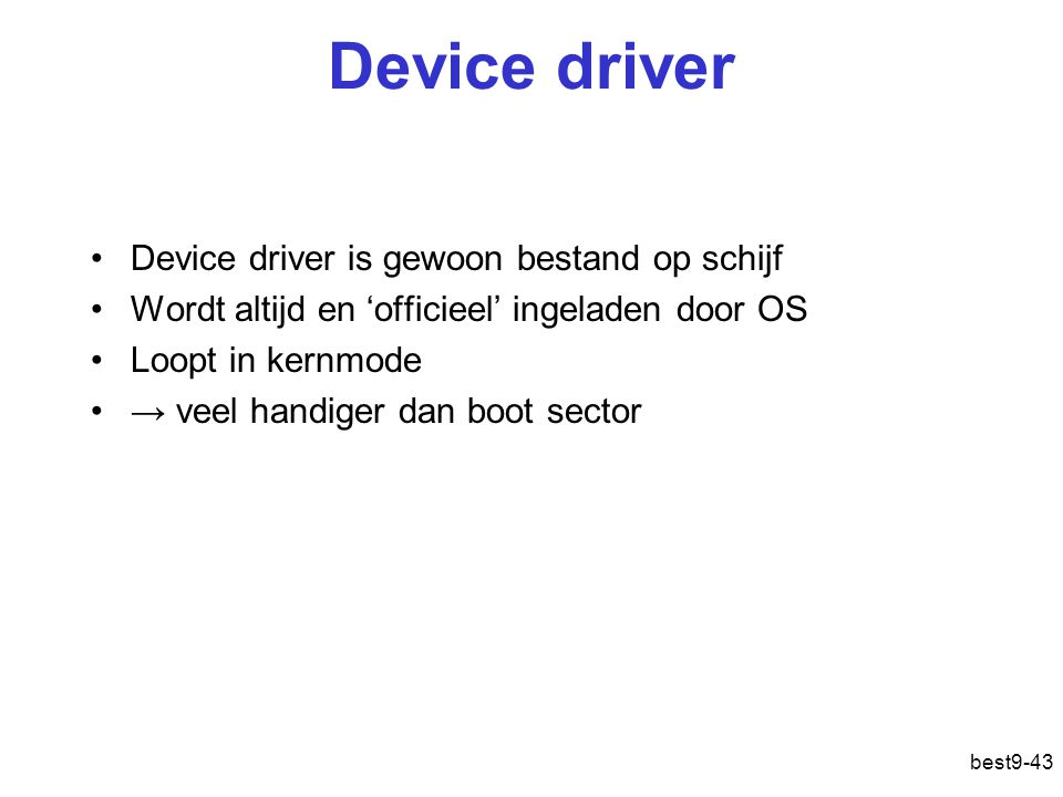 Device driver Device driver is gewoon bestand op schijf