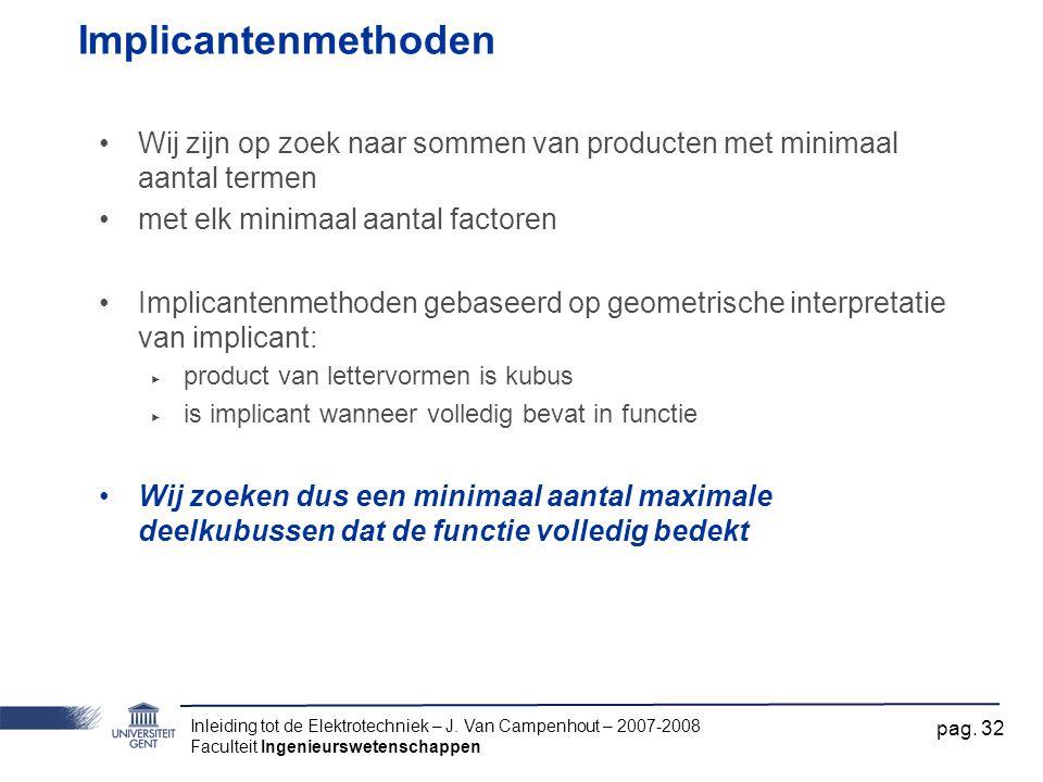 Implicantenmethoden Wij zijn op zoek naar sommen van producten met minimaal aantal termen. met elk minimaal aantal factoren.