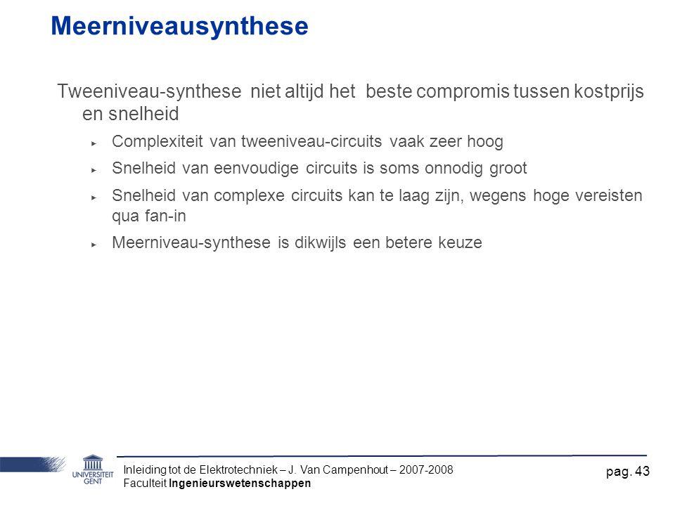 Meerniveausynthese Tweeniveau-synthese niet altijd het beste compromis tussen kostprijs en snelheid.