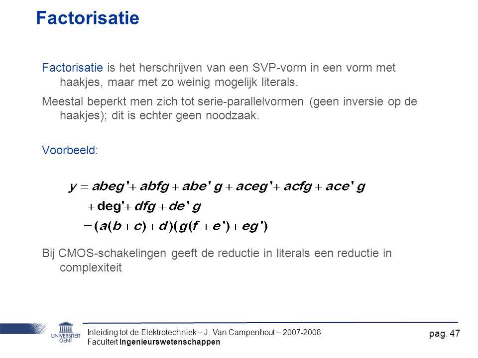 Factorisatie Factorisatie is het herschrijven van een SVP-vorm in een vorm met haakjes, maar met zo weinig mogelijk literals.
