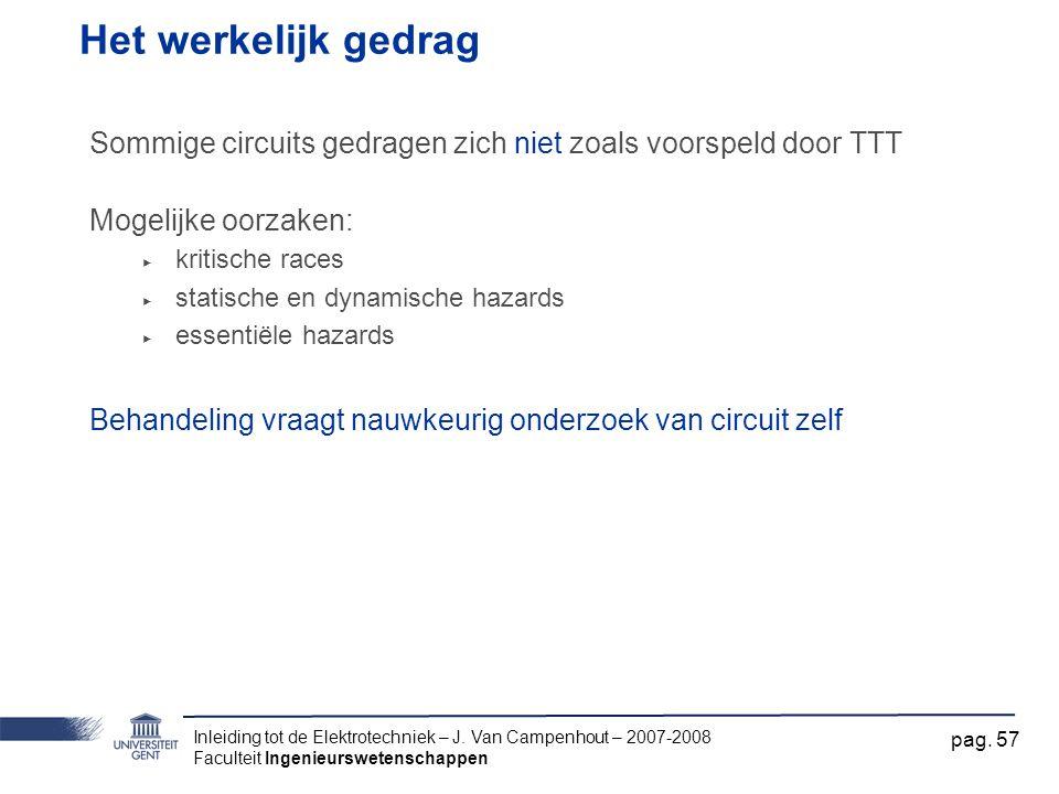Het werkelijk gedrag Sommige circuits gedragen zich niet zoals voorspeld door TTT. Mogelijke oorzaken: