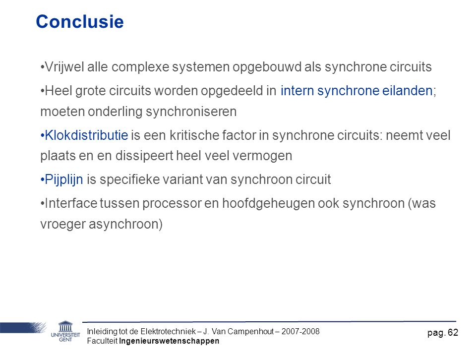 Conclusie Vrijwel alle complexe systemen opgebouwd als synchrone circuits.