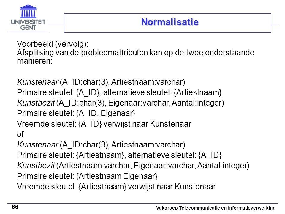 Normalisatie Voorbeeld (vervolg): Afsplitsing van de probleemattributen kan op de twee onderstaande manieren: