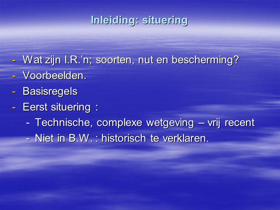 Inleiding: situering Wat zijn I.R.'n; soorten, nut en bescherming Voorbeelden. Basisregels. Eerst situering :