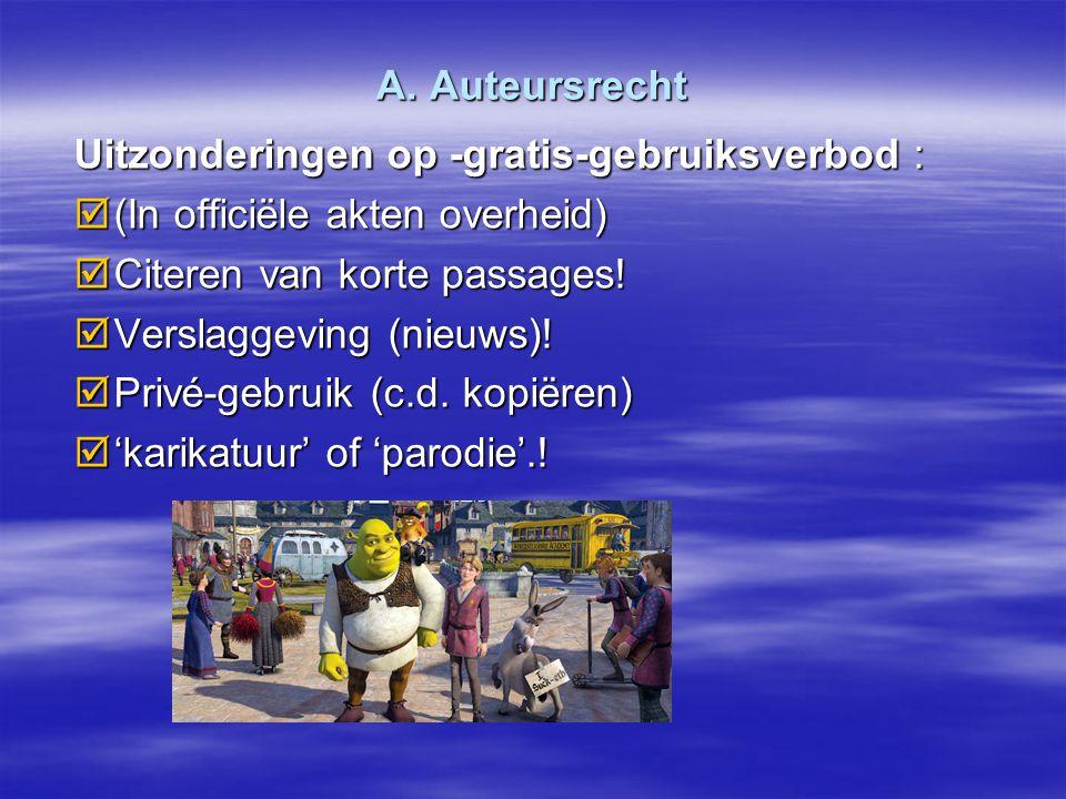 A. Auteursrecht Uitzonderingen op -gratis-gebruiksverbod : (In officiële akten overheid) Citeren van korte passages!
