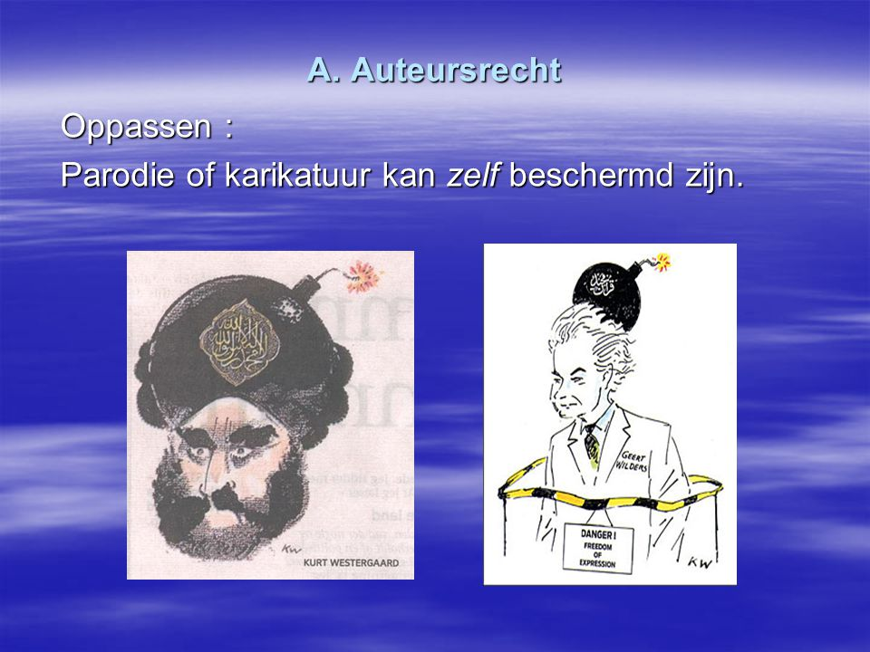 A. Auteursrecht Oppassen : Parodie of karikatuur kan zelf beschermd zijn.