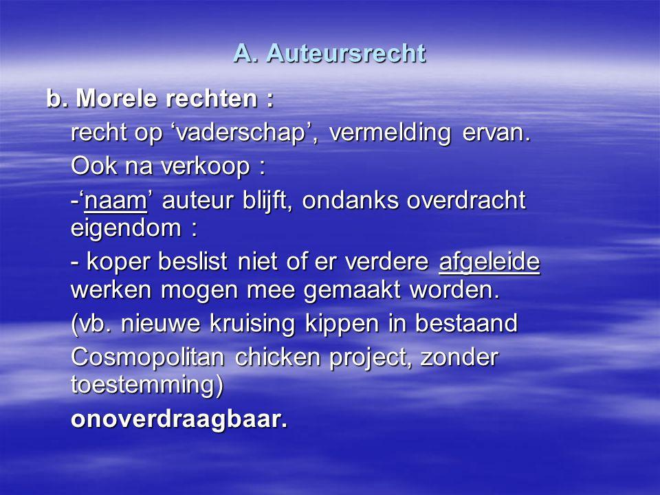 A. Auteursrecht b. Morele rechten : recht op 'vaderschap', vermelding ervan. Ook na verkoop : -'naam' auteur blijft, ondanks overdracht eigendom :