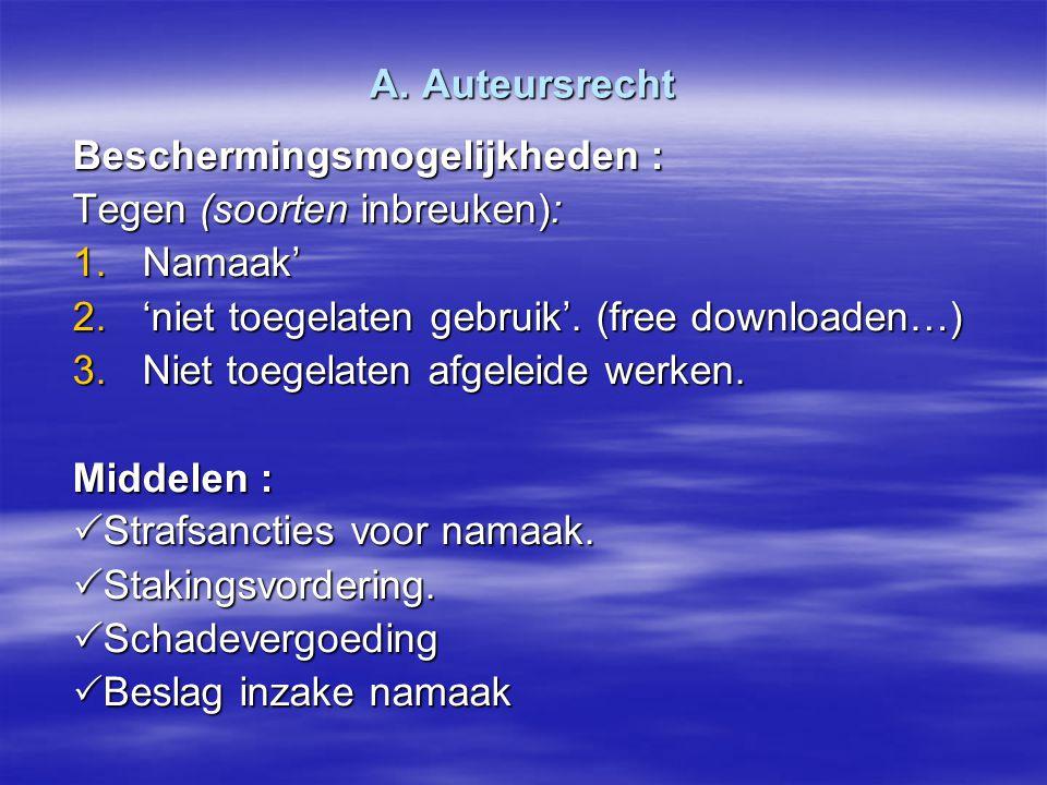 A. Auteursrecht Beschermingsmogelijkheden : Tegen (soorten inbreuken): Namaak' 'niet toegelaten gebruik'. (free downloaden…)