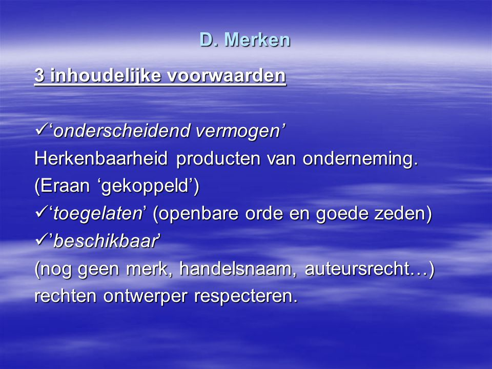 D. Merken 3 inhoudelijke voorwaarden. 'onderscheidend vermogen' Herkenbaarheid producten van onderneming.