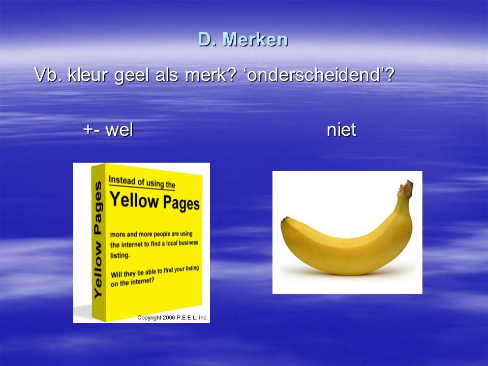 D. Merken Vb. kleur geel als merk 'onderscheidend' +- wel niet