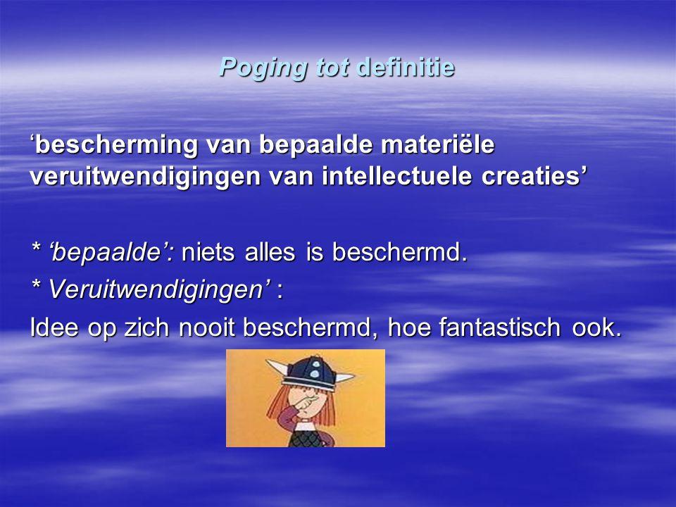 Poging tot definitie 'bescherming van bepaalde materiële veruitwendigingen van intellectuele creaties'