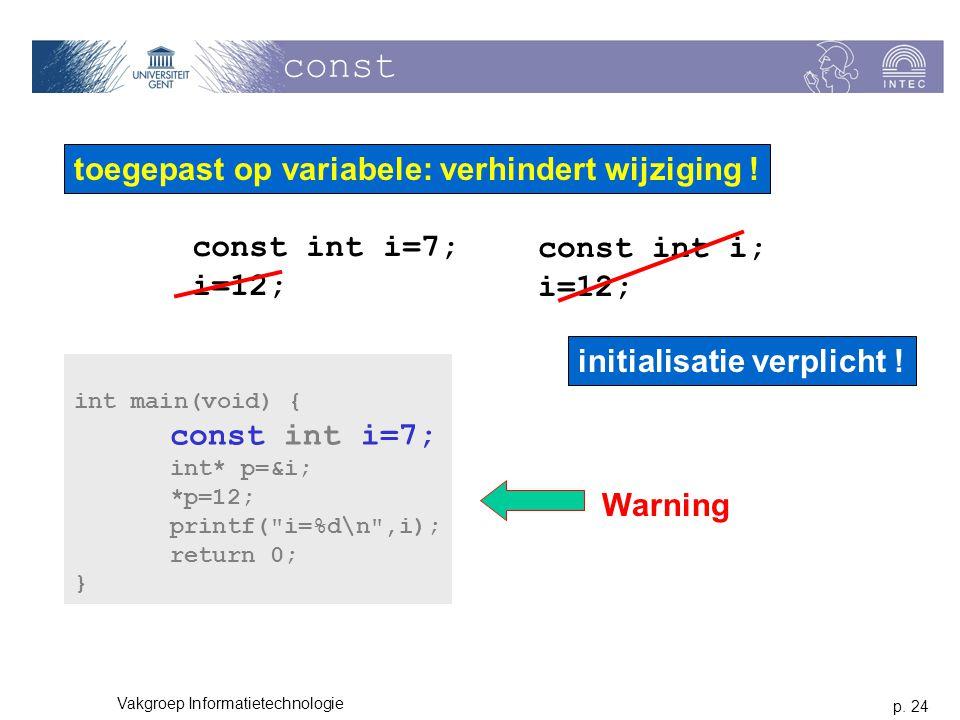 const toegepast op variabele: verhindert wijziging ! const int i=7;