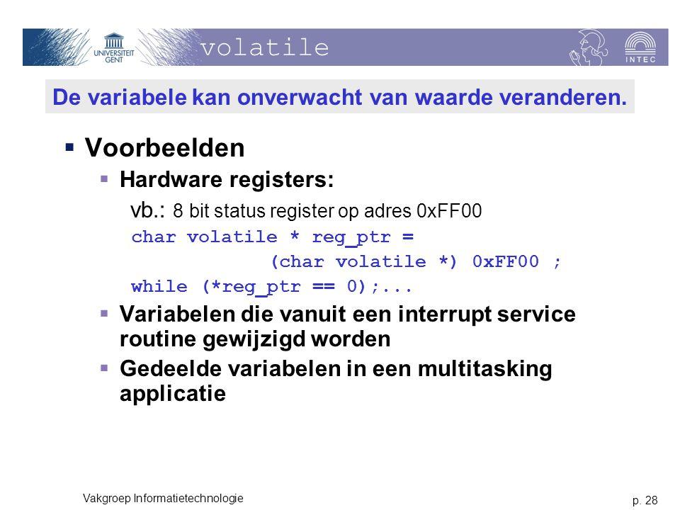 volatile De variabele kan onverwacht van waarde veranderen. Voorbeelden. Hardware registers: vb.: 8 bit status register op adres 0xFF00.