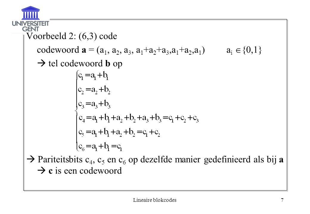 codewoord a = (a1, a2, a3, a1+a2+a3,a1+a2,a1) ai {0,1}