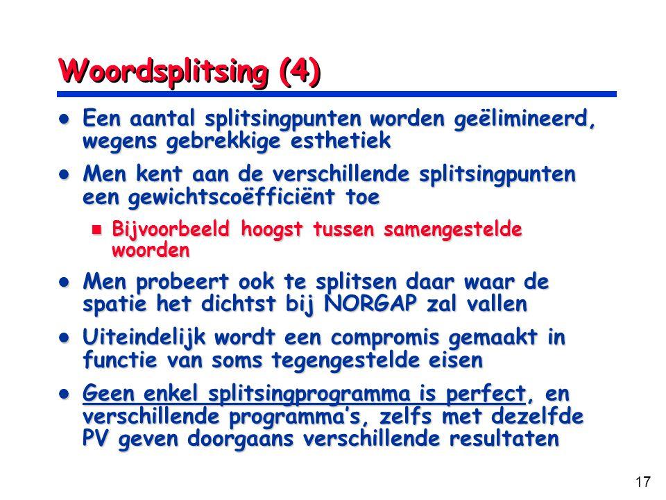 Woordsplitsing (4) Een aantal splitsingpunten worden geëlimineerd, wegens gebrekkige esthetiek.