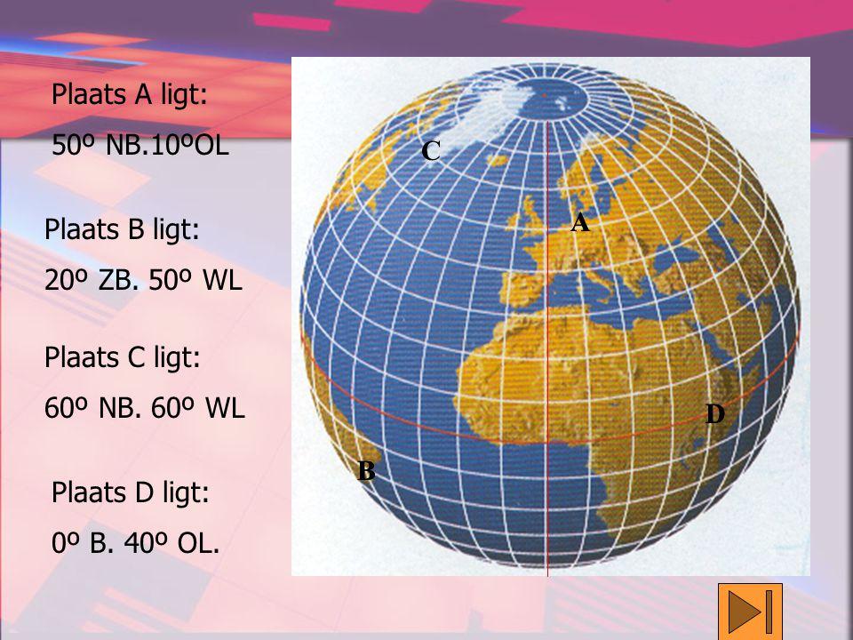 Plaats A ligt: 50º NB.10ºOL. C. A. A. Plaats B ligt: 20º ZB. 50º WL. Plaats C ligt: 60º NB. 60º WL.