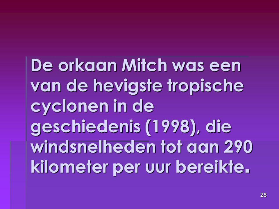 De orkaan Mitch was een van de hevigste tropische cyclonen in de geschiedenis (1998), die windsnelheden tot aan 290 kilometer per uur bereikte.