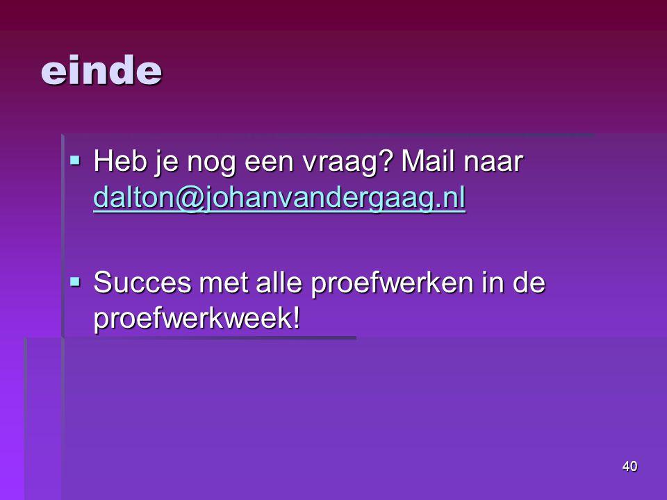 einde Heb je nog een vraag Mail naar dalton@johanvandergaag.nl