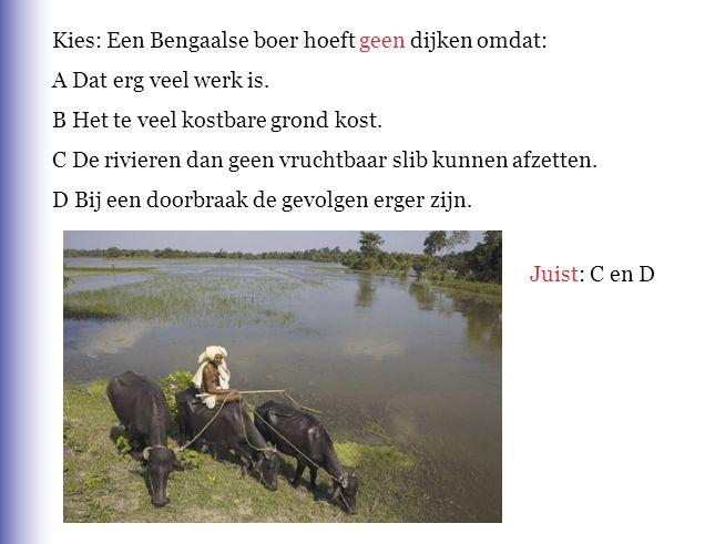 Kies: Een Bengaalse boer hoeft geen dijken omdat: