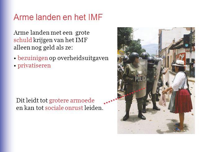 Arme landen en het IMF Arme landen met een grote schuld krijgen van het IMF. alleen nog geld als ze: