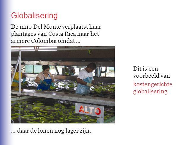 Globalisering De mno Del Monte verplaatst haar plantages van Costa Rica naar het armere Colombia omdat ...