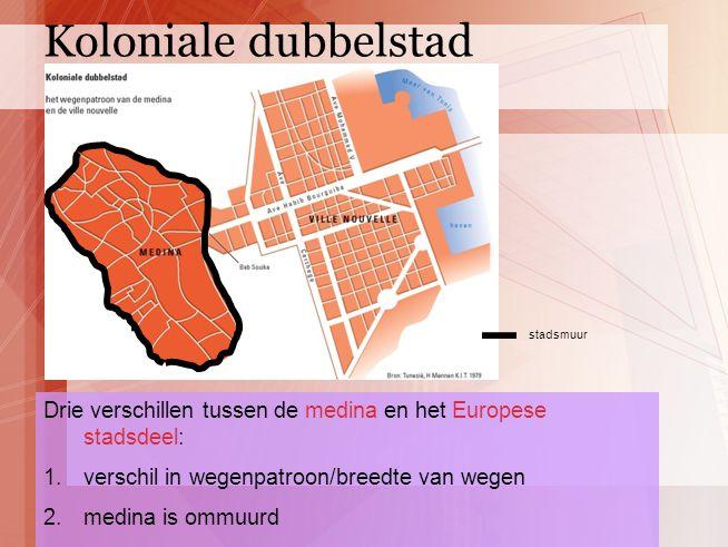Koloniale dubbelstad stadsmuur. Drie verschillen tussen de medina en het Europese stadsdeel: verschil in wegenpatroon/breedte van wegen.