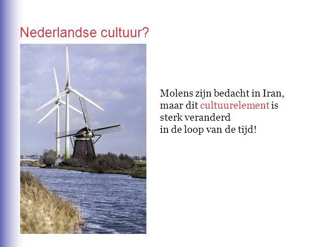 Nederlandse cultuur Molens zijn bedacht in Iran,
