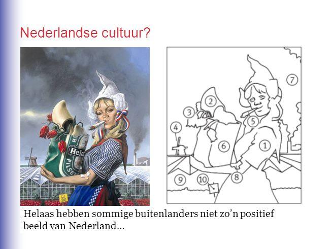 Nederlandse cultuur Helaas hebben sommige buitenlanders niet zo'n positief beeld van Nederland…