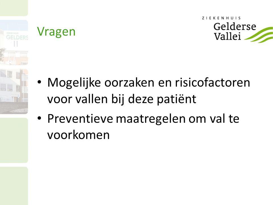 Vragen Mogelijke oorzaken en risicofactoren voor vallen bij deze patiënt.