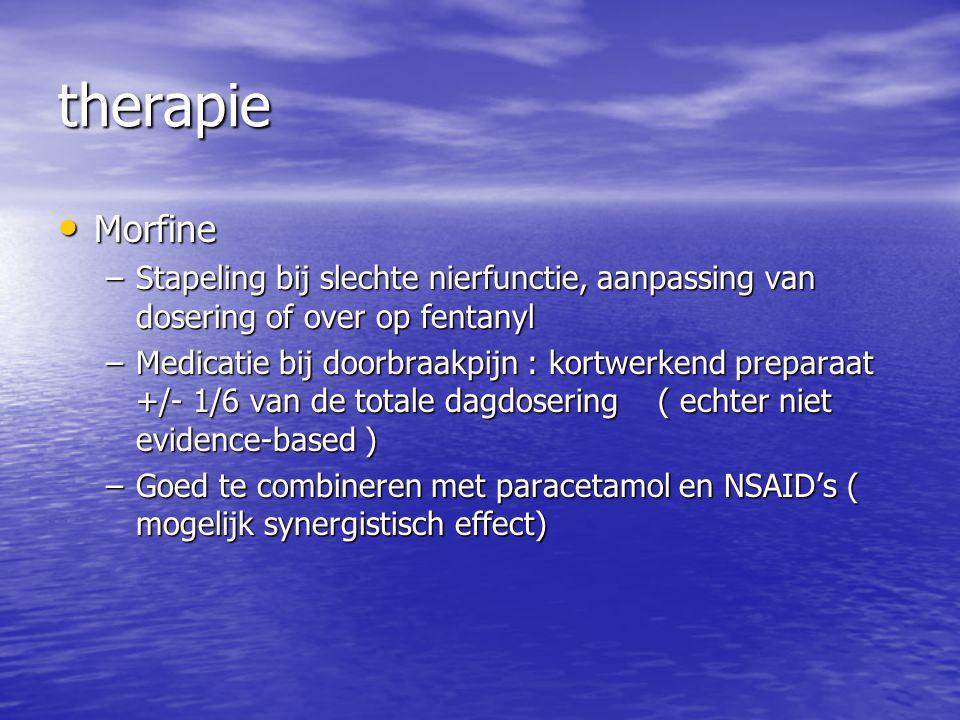 therapie Morfine. Stapeling bij slechte nierfunctie, aanpassing van dosering of over op fentanyl.